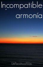 Incompatible armonía. by UnPsicoticoMas