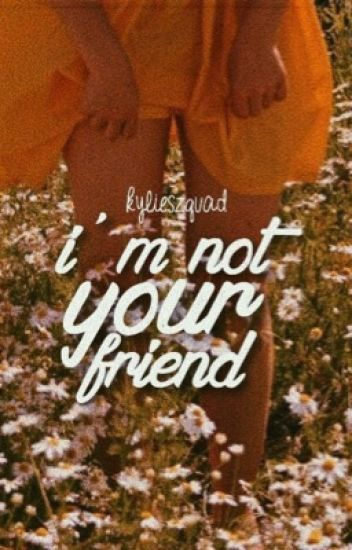 i'm not your friend