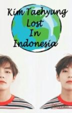 Kim Taehyung Lost In Indonesia [BTS FANFICTION] by areumgurl