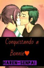 Conquistando a Bonnie♥ by Haren-Senpai