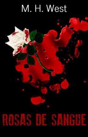 Rosas de Sangue [COMPLETO] by MHWest