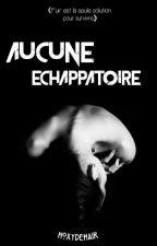Aucun Échappatoire {FINI} by HoxydeHair
