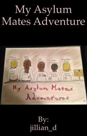 My Asylum Mates Adventures by jillian_d
