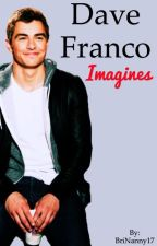 Dave Franco Imagines [ON HOLD] by BriNanny17