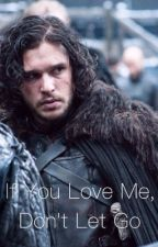 If you love me, don't let go (Jon Snow) by Mathilde5938
