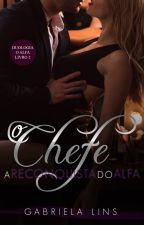 O Chefe - A Reconquista Do Alfa ( Duologia O Alfa - Livro 2 ) DEGUSTAÇÃO by AutoraGabrielaLins