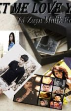 Let Me Love You - A Zayn Malik Fanfic by AliaMalik