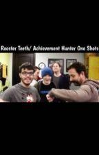 Rooster Teeth/ Achievement Hunter One Shots by Megz_Megz05