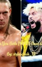I Love You Both (Enzo Amore + Colin Cassady × Reader) by IstayFabulous_