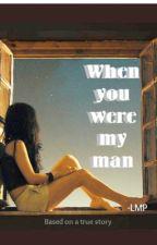 When you were my man...(On-hold) by LittleMissPauu