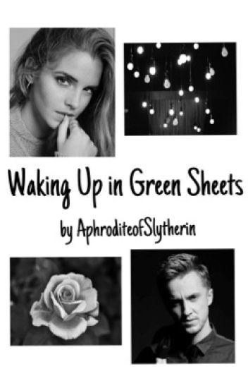Waking Up In Green Sheets - Dramione [COMPLETE]
