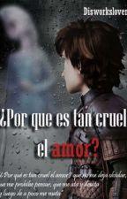 Por Que Es Tan Cruel El Amor  by ElsaHaddockHiccelsa