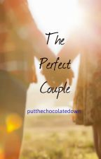 The Perfect Couple by putthechocolatedown