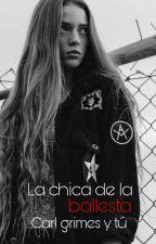 La Chica De La Ballesta ❤ Carl Grimes Y Tu❤❤ #1temporada❤*edicion*  by LectorasNocturnas