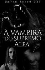 A Vampira do Supremo Alfa by MariaLuisa029