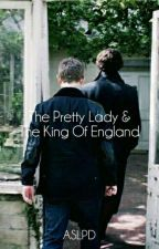 The Pretty Lady And The King Of England ( Sherlock BBC) by ASherlockLoPeinaDios