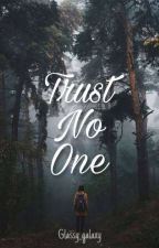 Trust No One by Glassy_galaxy