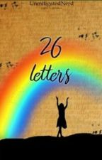 26 letters (REWRITING) by UnmitigatedNerd