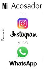 Mi Acosador de Instagram y de Whatsapp  by Memories_22