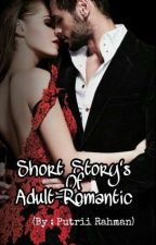 Short Story's Of Adult-Romantic (By Putrii Rahman) by putriirahman