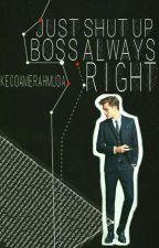 Just Shut Up, Boss Always Right. by kecoamerahmuda