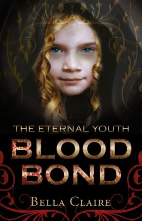 The Eternal Youth: Blood Bond (Draft copy only: Published 2017) by BellaClaireOfficial