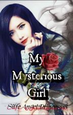 My Mysterious Girl ( SLOW UPDATE ) by silfeangelprincess18