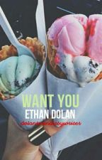 Want You 《🎀E.D🎀》 by DolanTwinDirtyWriter