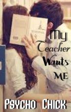 My Teacher Wants Me by PsychoChick04