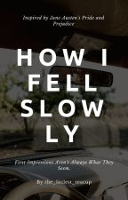 How I Fell Slowly by the_littlest_teacup