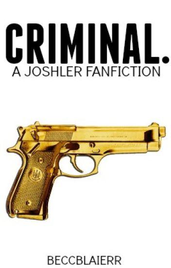 criminal. {joshler}