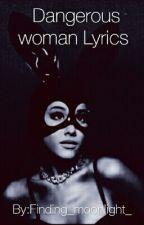 Dangerous woman Lyrics♡ by Finding_moonlight_