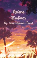 Anime Zodiacs by Blue-Anime-Toast
