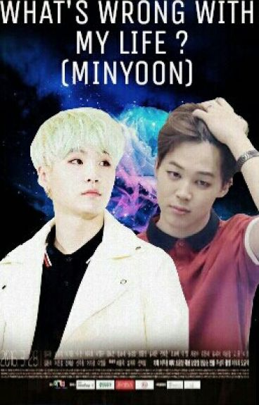 What's wrong with my life ? (Minyoon)