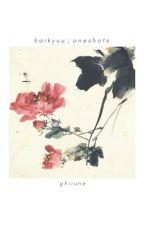 haikyuu ; oneshots by ghiiune