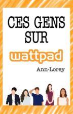Ces gens, sur Wattpad by Ann-Lorey