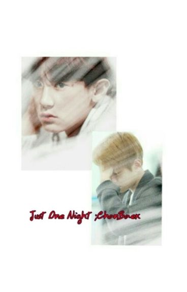 Just One Night [GS][CHANBAEK](END)