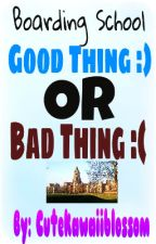 Boarding school? Good thing or bad thing? by Cutekawaiiblossom
