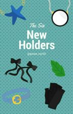 The Six New Holders  by Poison_Ivy102