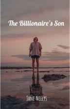 The Billionaire's son by xXJaneNeelysXx