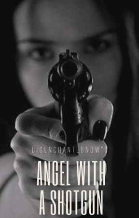Angel With A Shotgun by DisenchantedNow