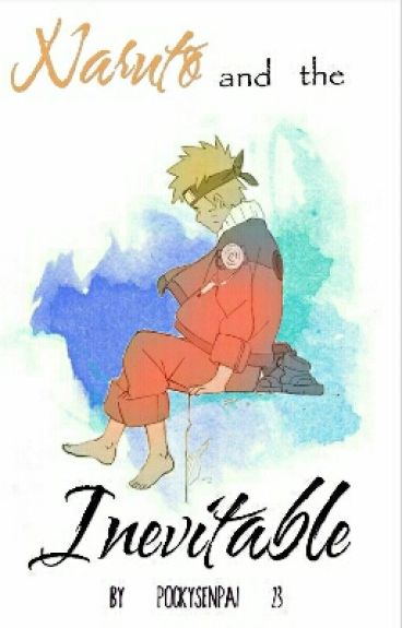 Naruto And The Inevitable {SasuNaru}