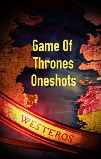 Game Of Thrones One Shots