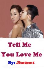 Tell Me You Love Me by jho2ne1