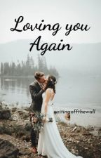 Loving You Again (sequel to The Girl Next Door) by writingoffthewall