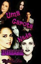 Uma Garota Nada Normal by Raffaah_Fernandes