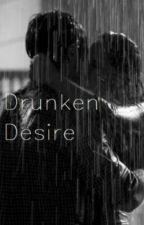 Drunken Desire by MeganRebecca28