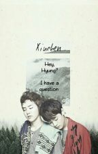 [XIUCHEN] Hey, Hyung I Have A Question - ONESHOT  by haa05_