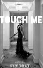 TOUCH ME by sparkleinblack