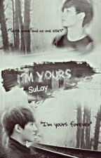 [SULAY] I'm Yours - ONESHOT  by haa05_